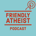 Friendly Atheist Podcast