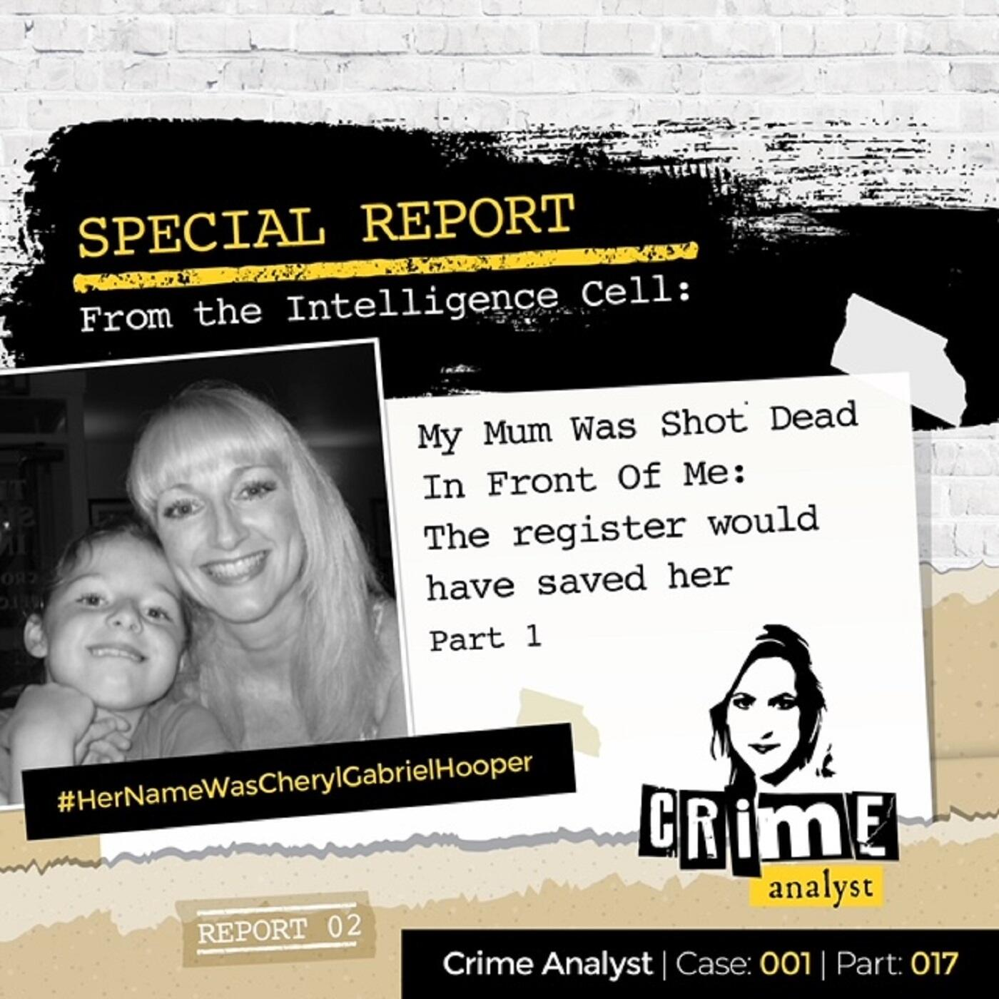 17: Special Report from the Intelligence Cell | My Mum Was Shot Dead in Front Of Me: The Register Would Have Saved Her | Part 1