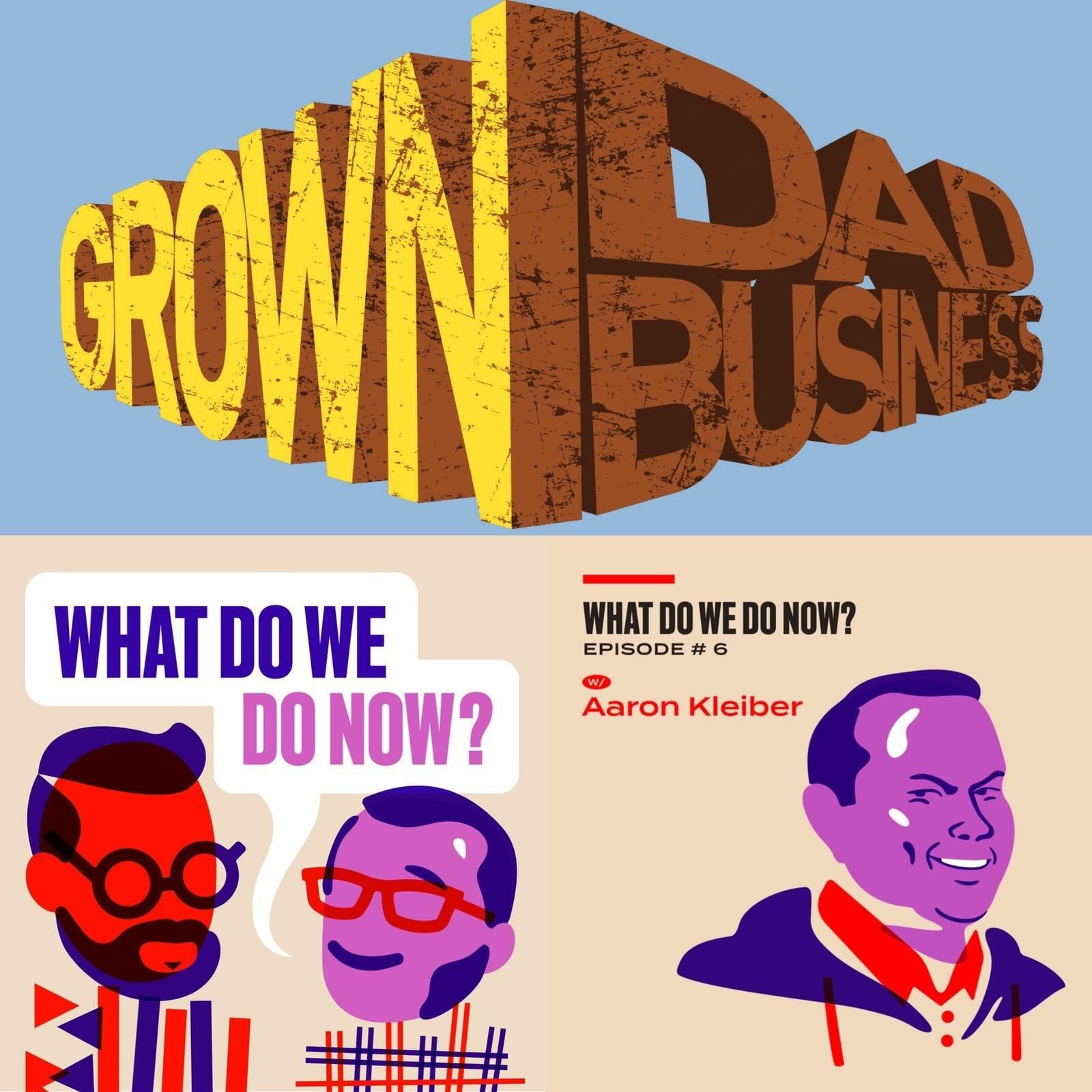 """""""What Do We Do Now?"""" with Nathan Zoob & Alan Olifson! Cross-Over Episode! #GrownDadBusiness"""