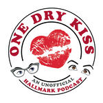One Dry Kiss: An Unofficial Hallmark Podcast