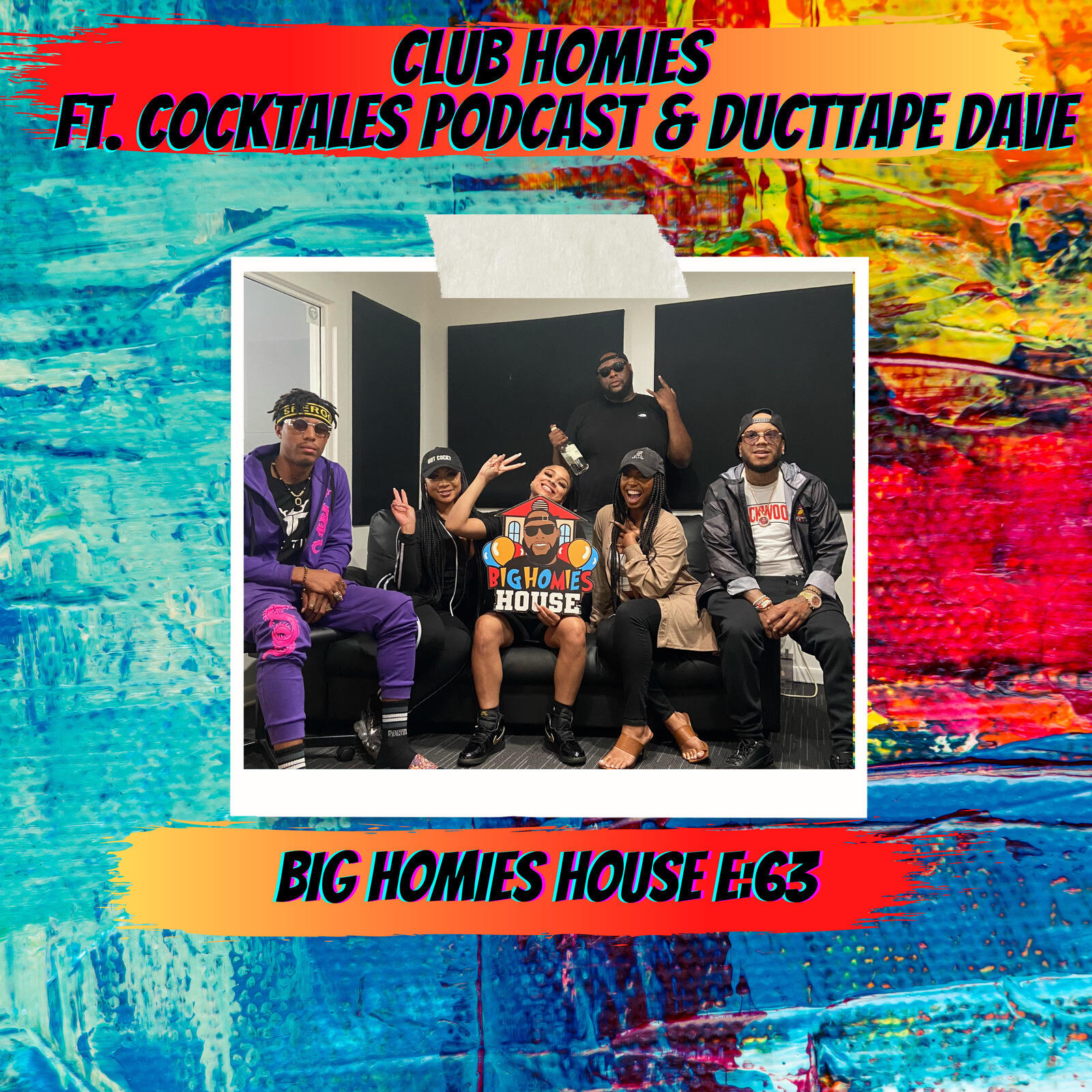 63:  Club Homies ft. Cocktales Podcast & Ducttape Dave -  Big Homies House E:63