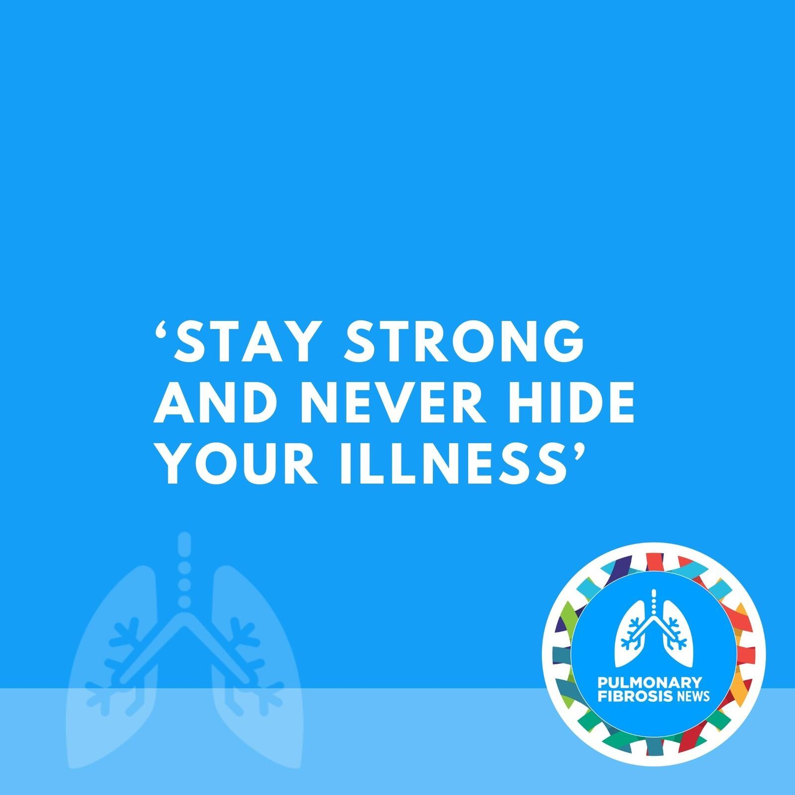 'Stay Strong and Never Hide Your Illness'