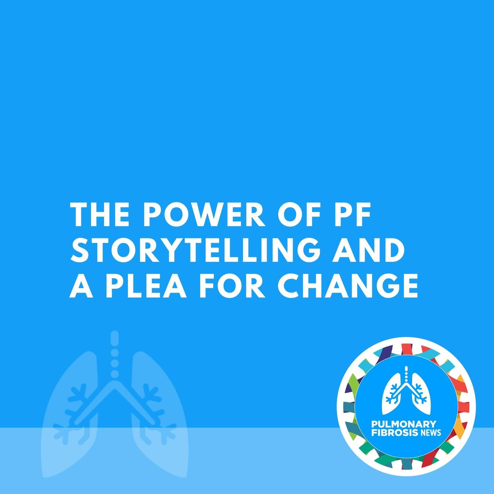 The Power of PF Storytelling, and a Plea for Change