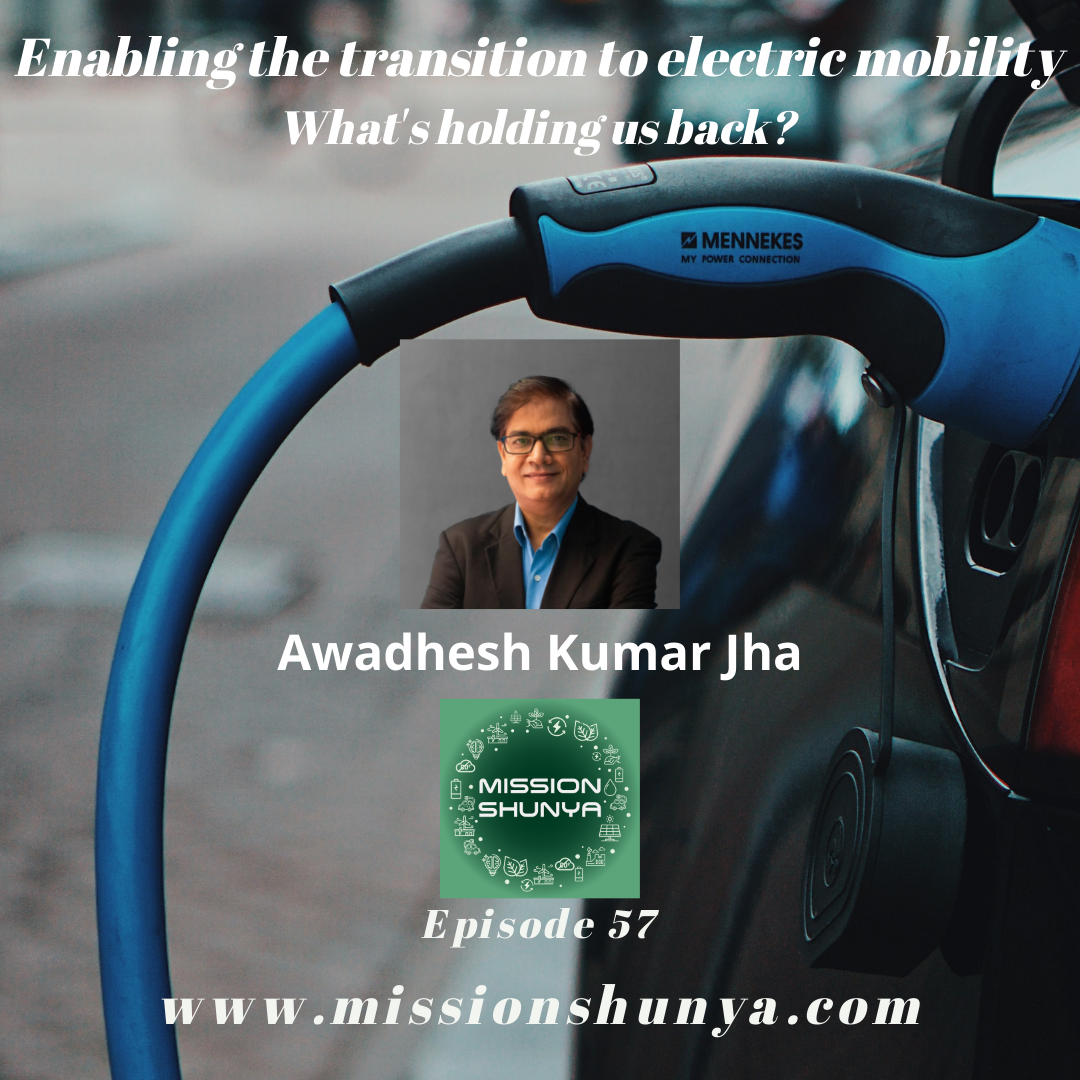 57: Enabling the transition to electric mobility – What's holding us back? ft. Awadhesh Kumar Jha
