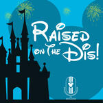Raised on the Dis! - One Family's Guide to a Successful Disney World Trip