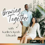 Growing Together with Kaelin & Kyrah Edwards
