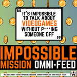 The Impossible Mission Omni-Feed! VideoGame Podcast!