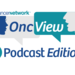 OncView Podcast Edition
