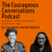 The Courageous Conversations Podcast Ep. 21 Laughter is the Best Medicine