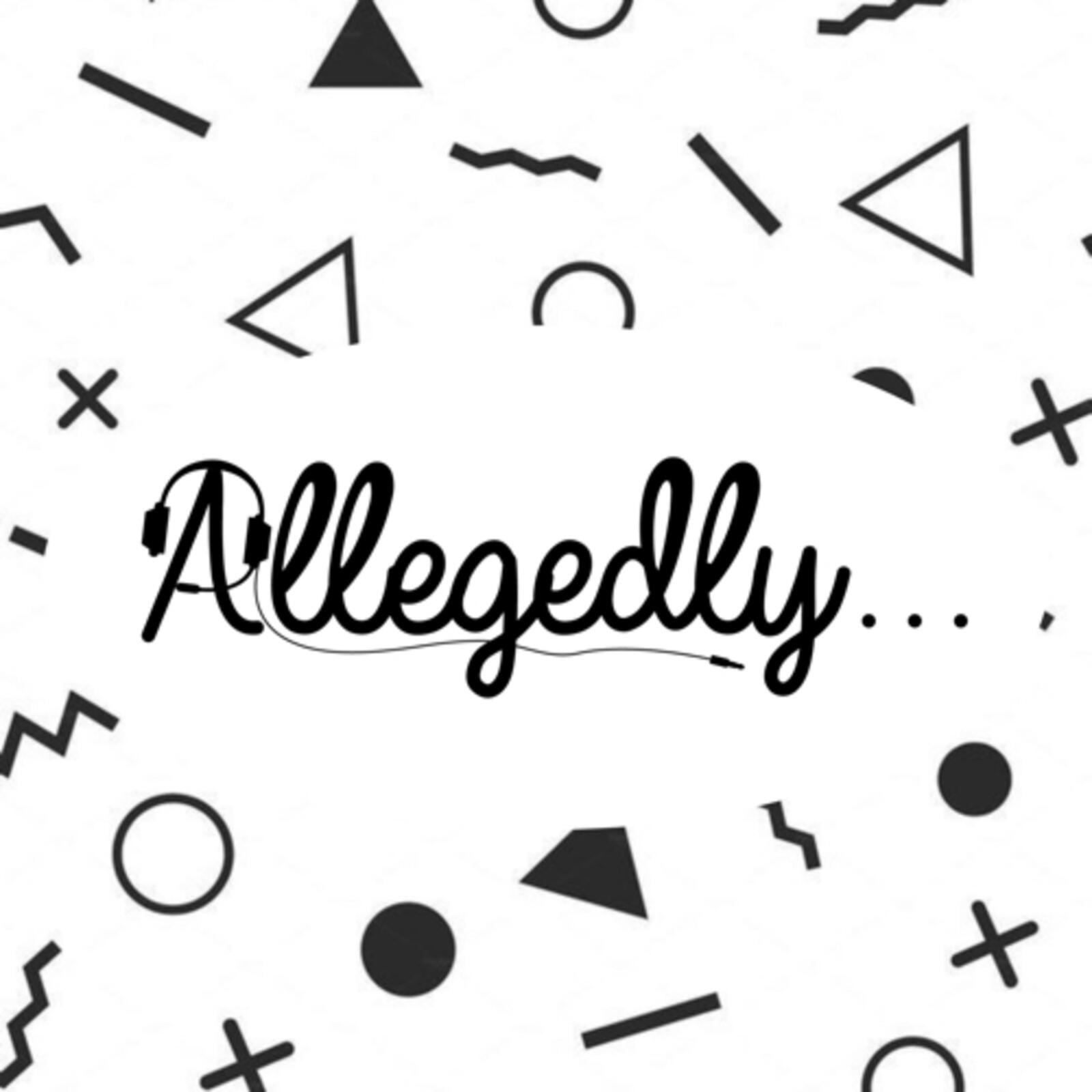 1: allegedly…we have a podcast
