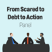 From Scared to Debt to Action Panel