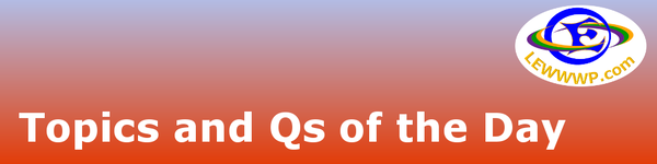 Questions and Topics of the Day on LEWWWP