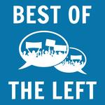 Best of the Left Podcast